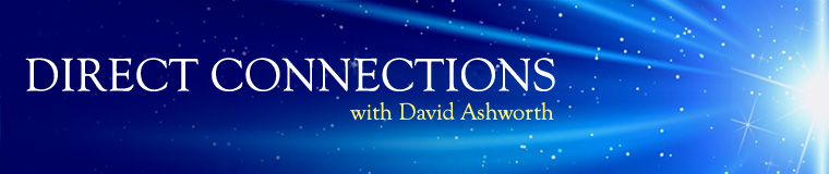 Direct Connections with David Ashworth. Transformation. Evolution. Enlightenment